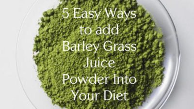 5 Easy Ways to Add Barley Grass Juice Powder Into Your Diet